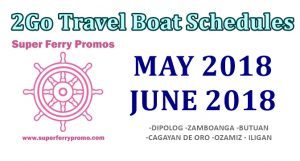 MAY JUNE 2018 BOAT TRIPS 2GO TRAVEL SUPERFERRY SCHEDULES