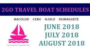 2GO TRAVEL june july august 2018 ferry boat schedules