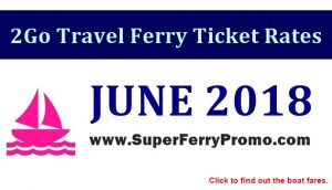 SUPERFERRY 2GO TRAVEL JUNE 2018 TICKET PRICE AND SCHEDULES